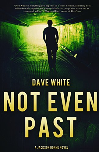 Not Even Past: A Jackson Donne Novel: White, Dave