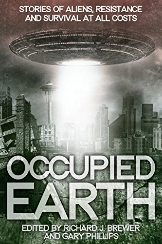 Occupied Earth: Stories of Aliens, Resistance and Survival at All Costs: Adam Lance Garcia, Gary ...
