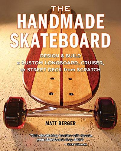 The Handmade Skateboard: Design & Build a Custom Longboard, Cruiser, or Street Deck from ...