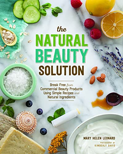 The Natural Beauty Solution: Break Free from Commerical Beauty Products Using Simple Recipes and ...