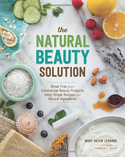 The Natural Beauty Solution: Break Free from Commercial Beauty Products Using Simple Recipes & ...
