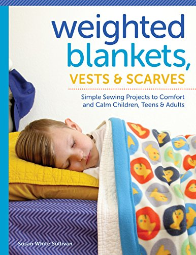 9781940611464: Weighted Blankets, Vests, and Scarves: Simple Sewing Projects to Comfort and Calm Children, Teens, and Adults