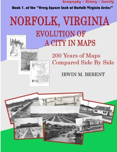 9781940615011: Norfolk, Virginia: Evolution of a City in Maps: 200 Years of Maps Compared Side By Side (Every Square Inch of Norfolk Virginia Series) (Volume 1)