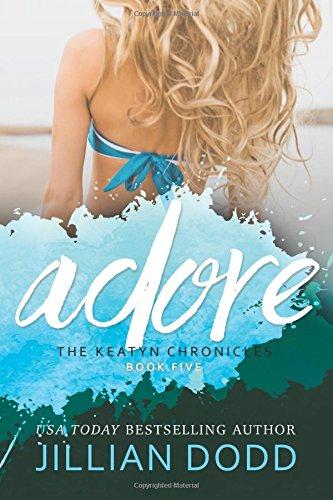 Adore Me (The Keatyn Chronicles) (Volume 5): Dodd, Jillian