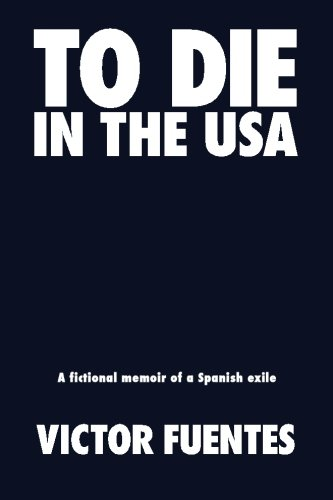 9781940654904: To Die in the USA: A Fictional Memoir of a Spanish Exile