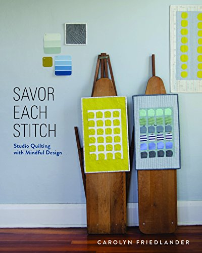 9781940655017: Savor Each Stitch: Studio Quilting with Mindful Design