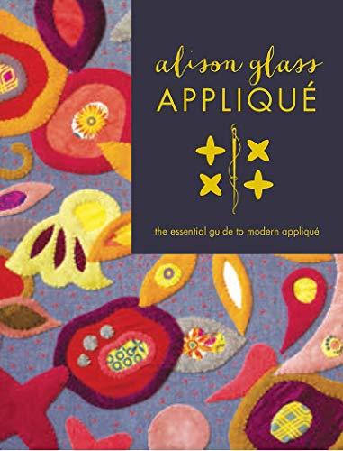 9781940655031: Alison Glass Appliqué: The Essential Guide to Modern Appliqué