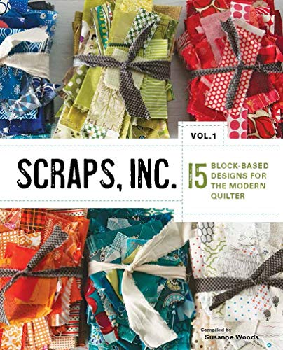 9781940655048: Scraps, Inc. Vol. 1: 15 Scrap-Pierced Designs for the Modern Quilter