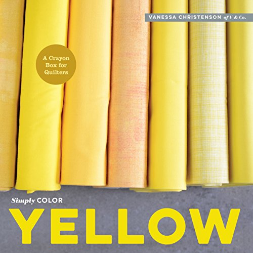 Simply Color: Yellow: A Crayon Box for Quilters: Christenson, Vanessa