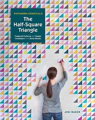 9781940655161: Patchwork Essentials: The Half-Square Triangle: Foolproof Patterns and Simple Techniques from Basic Blocks