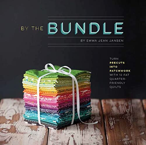 By the Bundle: Turn Precuts into Patchwork with 12 Fat Quarter-Friendly Quilts: Jansen, Emma Jean