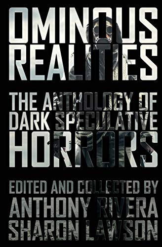 Ominous Realities: The Anthology of Dark Speculative: William Meikle, John
