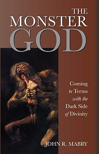 9781940671840: The Monster God: Coming to Terms with the Dark Side of Divinity
