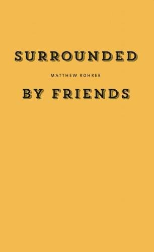 Surrounded by Friends: Rohrer, Matthew