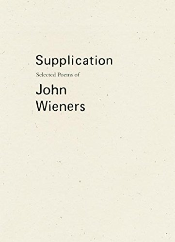 Supplication: Selected Poems Of John Wieners: Wieners, John/ Caconrad