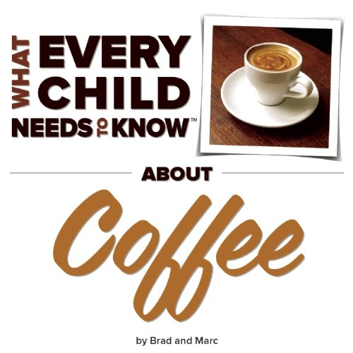 What Every Child Needs To Know About Coffee: Snyder, R. Bradley; Engelsgjerd, Marc