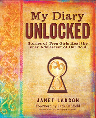 My Diary Unlocked: Stories Of Teen Girls Heal the Inner Adolescent of Our Soul: Janet Larson