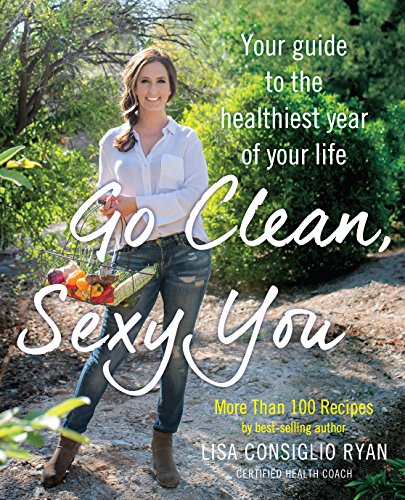 Clean Eating, Sexy You: A Seasonal Guide to Detoxing and Staying Healthy: Ryan, Lisa Consiglio