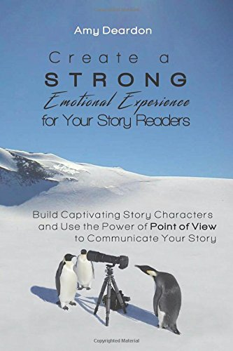9781940727158: Create a Strong Emotional Experience for Your Story Readers: Build Captivating Story Characters and Use the Power of Point of View to Communicate Your Story (Great Ways to Write Your Novel) (Volume 2)
