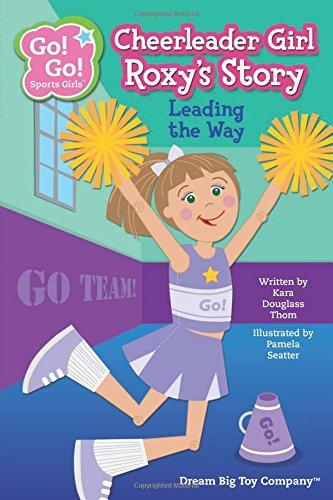 9781940731056: Cheerleader Girl Roxy's Story: Leading the Way (Go! Go! Sports Girls)