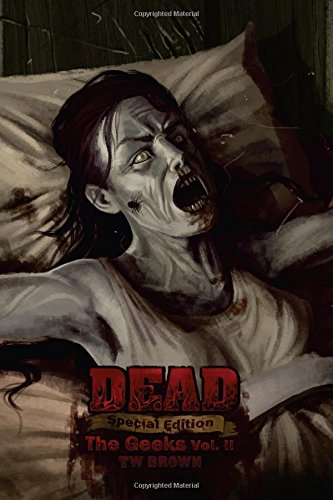 DEAD: The Geeks (Vol. II) (DEAD: Special Edition) (Volume 6): Brown, TW