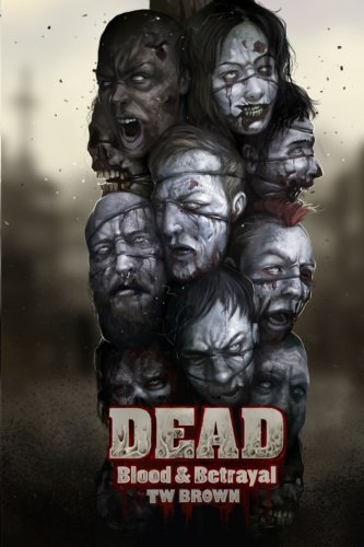 DEAD: Blood & Betrayal: Book 11 of the DEAD Series (Volume 11): Brown, TW