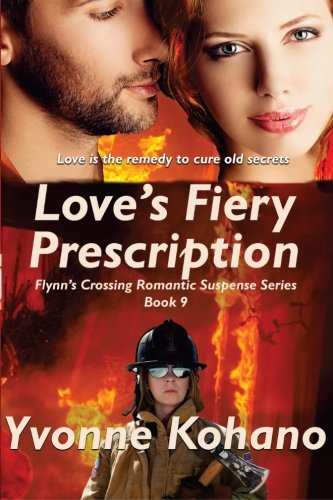 9781940738857: Love's Fiery Prescription: Flynn's Crossing Romantic Suspense Series Book 9 (Volume 9)