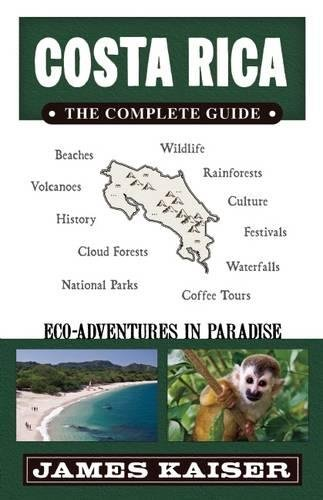 Costa Rica: The Complete Guide: Ecotourism in Costa Rica (Color Travel Guide): James Kaiser