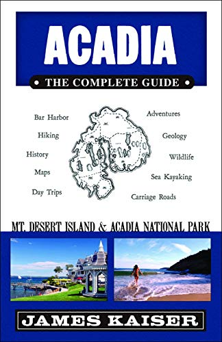 Acadia: The Complete Guide: Acadia National Park: Kaiser, James