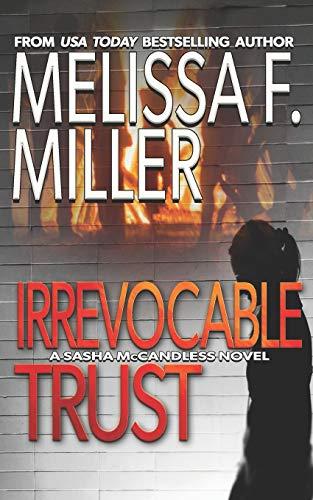 Irrevocable Trust (Sasha McCandless Legal Thriller) (Volume 6): Miller, Melissa F.