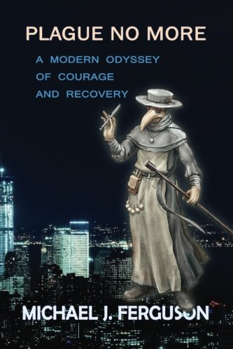 9781940769189: Plague No More: A Modern Odyssey of Courage and Recovery