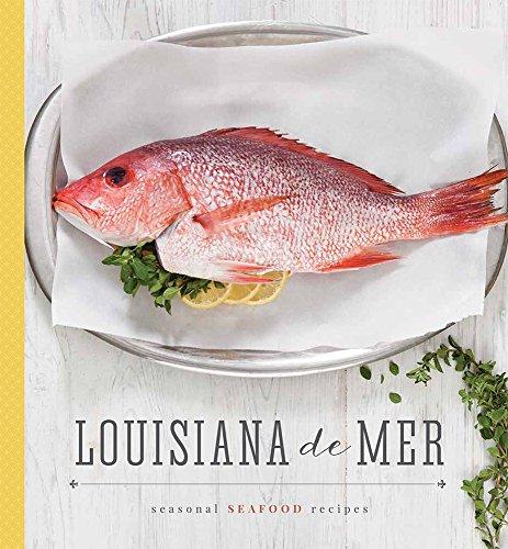 Louisiana De Mer: Seasonal Seafood Recipes