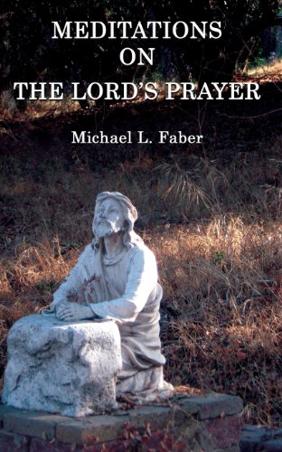 Meditations on the Lord's Prayer: Faber, Michael L.
