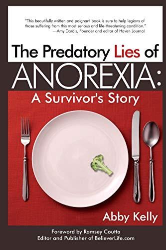 The Predatory Lies of Anorexia: A Survivor's: Abby D. Kelly