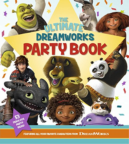 9781940787275: The Ultimate DreamWorks Party Book: Featuring All Your Favorite Characters from DreamWorks Animation