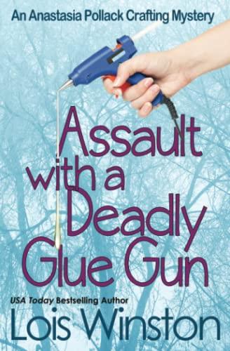 9781940795027: Assault with a Deadly Glue Gun (an Anastasia Pollack Crafting Mystery) (Volume 1)