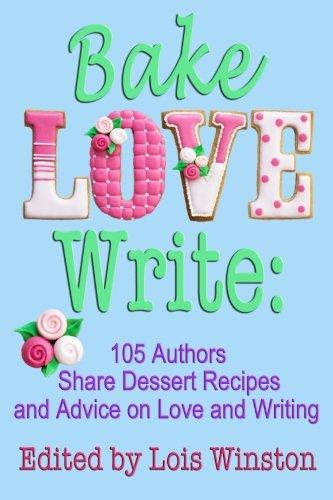 Bake, Love, Write: : 105 Authors Share: Lois Winston