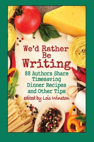 We d Rather Be Writing: 88 Authors: Lois Winston