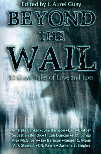 9781940810485: Beyond the Wail: 12 Grave Stories of Love and Loss