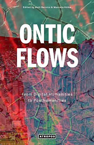 9781940813080: ONTIC FLOWS: From Digital Humanities to Posthumanities