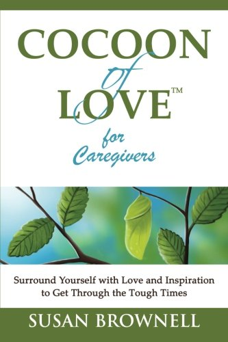 9781940826011: Cocoon of Love for Caregivers: Surround Yourself with Love and Inspiration to Get Through the Tough Times (Volume 1)