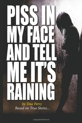 9781940831008: Piss In My Face and Tell Me It's Raining