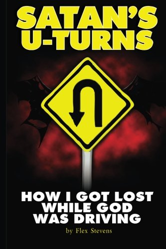 9781940831015: Satan's U-Turns: How I Got Lost While God Was Driving