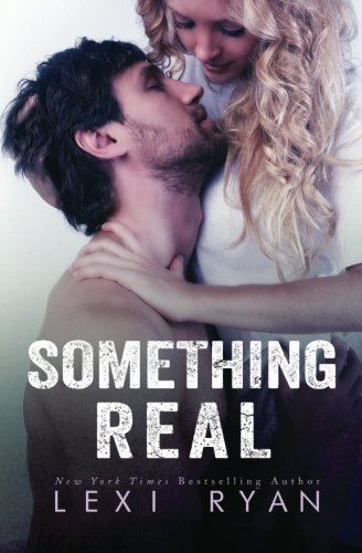 Something Real (Reckless and Real) (Volume 2): Ryan, Lexi