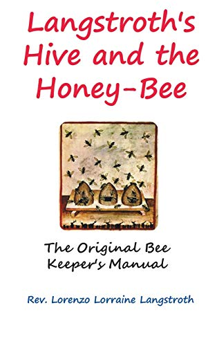 Langstroth On The Hive And The Honey-Bee: Langstroth, Lorenzo Lorraine