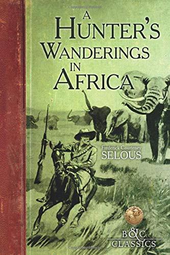 A Hunter's Wanderings in Africa: Selous, Frederick Courteney