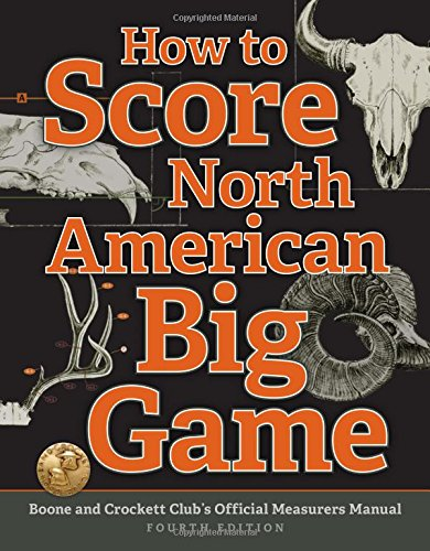 How to Score North American Big Game: Boone and Crockett Club's Official Measurers Manual (...