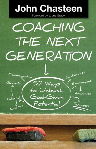 Coaching the Next Generation: 52 Ways to Unleash God-Given Potential: John Chasteen