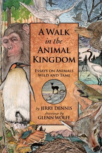 A Walk in the Animal Kingdom: Essays on Animals Wild and Tame (The Wonders of Nature) (Volume 3): ...