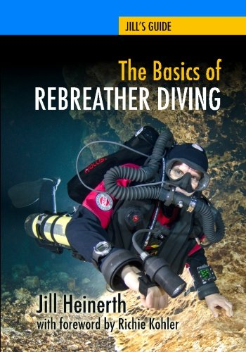 9781940944005: The Basics of Rebreather Diving: Beyond Scuba to Explore the Underwater World: Volume 4 (Jill's Guides)